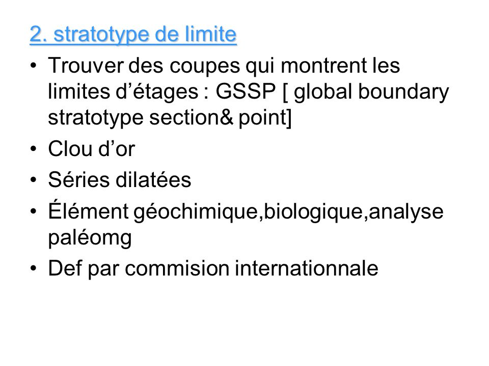 2. stratotype de limite Trouver des coupes qui montrent les limites d'étages : GSSP [ global boundary stratotype section& point]